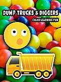 Dump Trucks & Diggers - Color Learning Fun