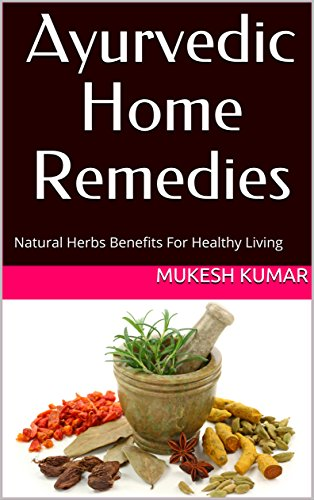 Ayurvedic Home Remedies: Natural Herbs Benefits For Healthy Living by [Mukesh Kumar]