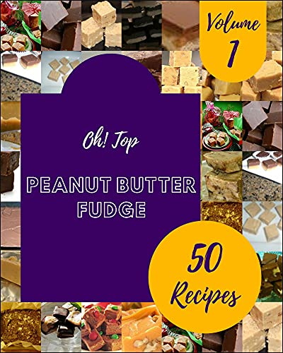 Oh! Top 50 Peanut Butter Fudge Recipes Volume 1: A Peanut Butter Fudge Cookbook You Won't be Able to Put Down (English Edition)