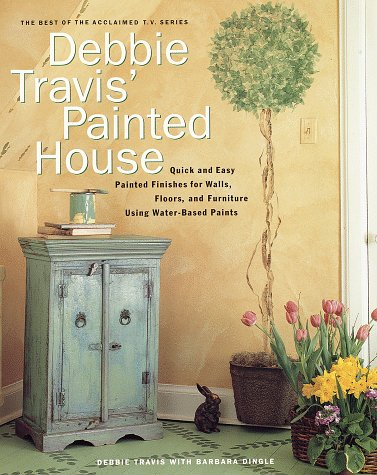 Debbie Travis' Painted House: Quick and Easy Painted Finishes for Walls, Floors, and Furniture Using Water-Based Paints: From Basecoat to Faux Finish Using Water-Based Paint