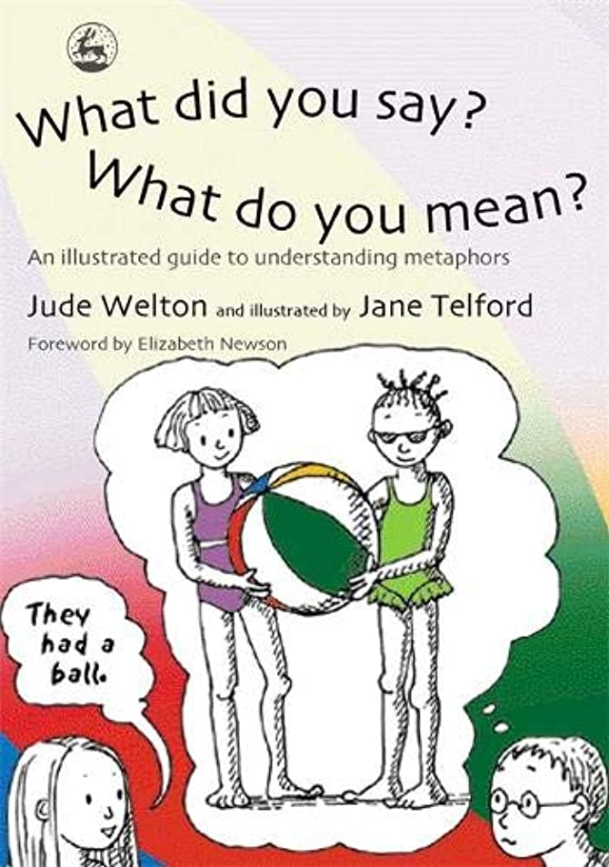 汗つかいます忠実What Did You Say?  What Do You Mean?: An Illustrated Guide to Understanding Metaphors