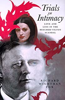 Trials of Intimacy: Love and Loss in the Beecher-Tilton Scandal