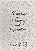 Grammar in Theory and in Practice