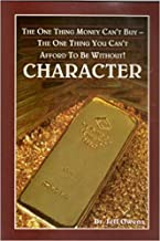 Character: The One Thing Money Can't Buy - The One Thing You Can't Afford To Be Without!