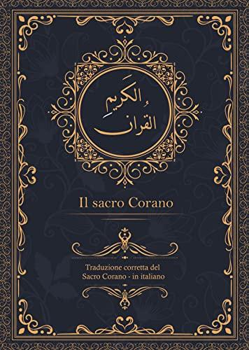 Il sacro Corano: Traduzione corretta del Sacro Corano - in italiano