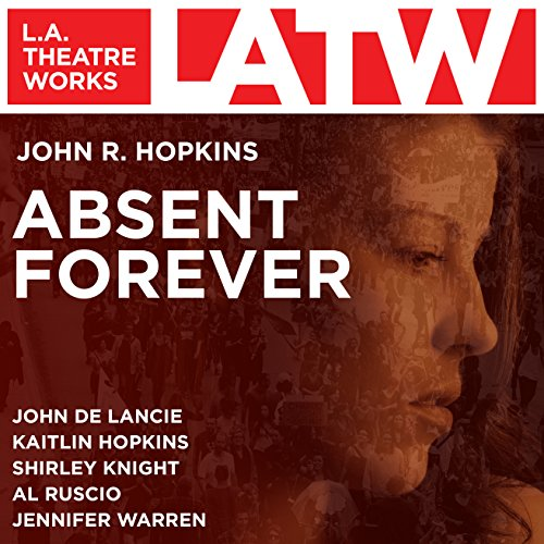 Absent Forever                   By:                                                                                                                                 John R. Hopkins                               Narrated by:                                                                                                                                 John de Lancie,                                                                                        Kaitlin Hopkins,                                                                                        Shirley Knight,                   and others                 Length: 1 hr and 25 mins     3 ratings     Overall 3.0