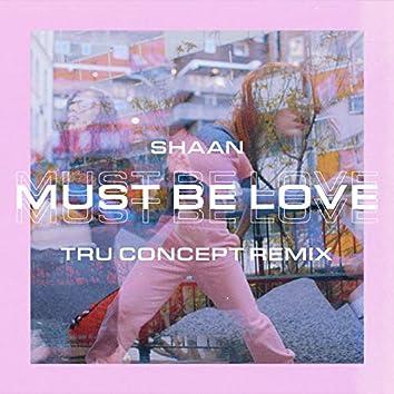 Must Be Love (TRU Concept Remix)