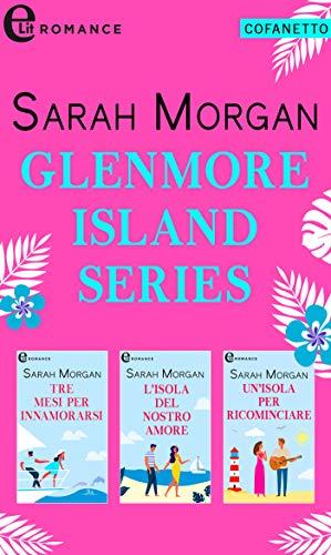 Glenmore Islands Series (eLit): Tre mesi per innamorarsi   L'isola del nostro amore   Un'isola per ricominciare di [Sarah Morgan]