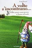 A volte s'incontrano... Folletti, gnomi e oscure presenze in Toscana e nel mondo