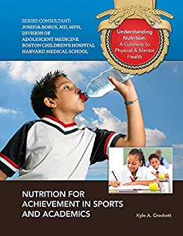 Nutrition for Achievement in Sports and Academics (Understanding Nutrition: A Gateway to Ph) by [Kyle A. Crockett]