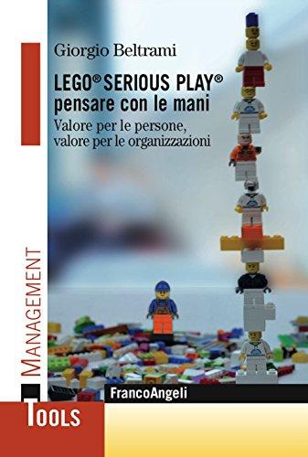 Lego Serious Play pensare con le mani. Valore per le persone, valore per le organizzazioni