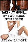 Taken at Home...By Two Black Strangers! (Rough Interracial MFM Menage)