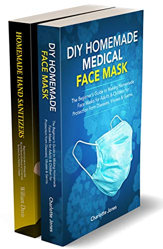 DIY Homemade Medical Face Mask & Homemade Hand Sanitizers Box Set: Beginner's Guide to Making Reusable Medical Face Masks and Hand Sanitizers Recipes to fight off Viruses & Bacteria. (English Edition)