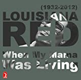 Louisiana Red – A Great Blues Life Lived