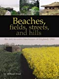 Beaches, Fields, Streets, and Hills: The Anti-Invasion Landscapes of England, 1940 (CBA Research Report)