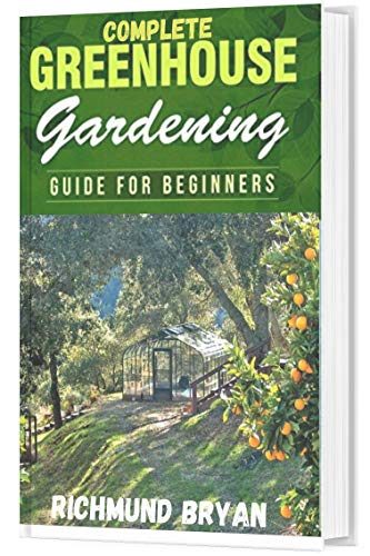 COMPLETE GREEN HOUSE GARDENING (English Edition)