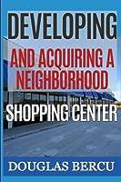 Developing and Acquiring Neighborhood Shopping Center