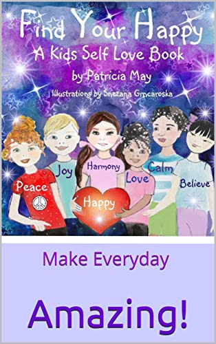 Find Your Happy: Make Everyday Amazing! (Empower Kids Series Book 1)