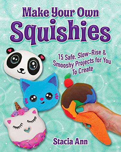 Make Your Own Squishies: 15 Slow-Rise and Smooshy Projects for You To Create (English Edition)