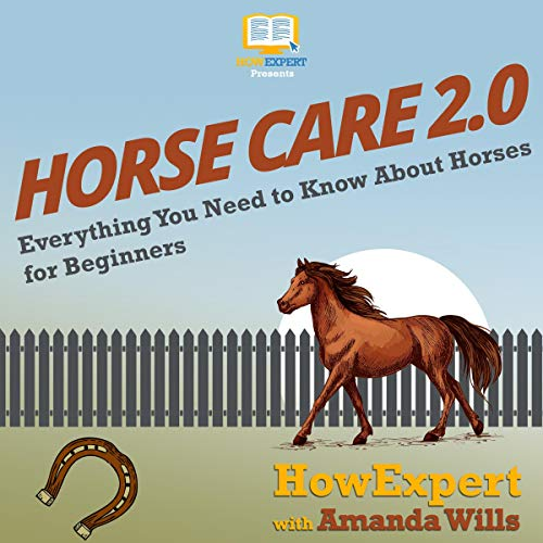 Horse Care 2.0 Audiobook By HowExpert,                                                                                        Amanda Wills cover art