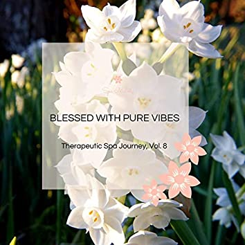 Blessed With Pure Vibes - Therapeutic Spa Journey, Vol. 8