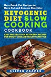 Ketogenic Diet Slow Cooking Cookbook: Easy and Delicious Ketogenic Recipes for Weight Loss and...