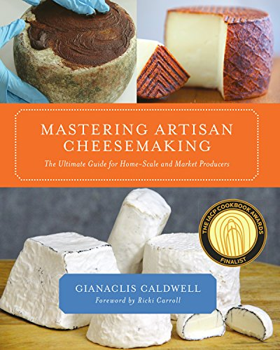 Caldwell, G: Mastering Artisan Cheesemaking: The Ultimate Guide for Home-Scale and Market Producer