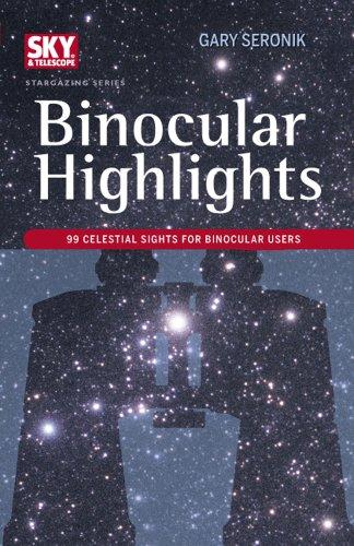 Binocular Highlights: 99 Celestial Sights for Binocular Users (Sky & Telescope Stargazing)