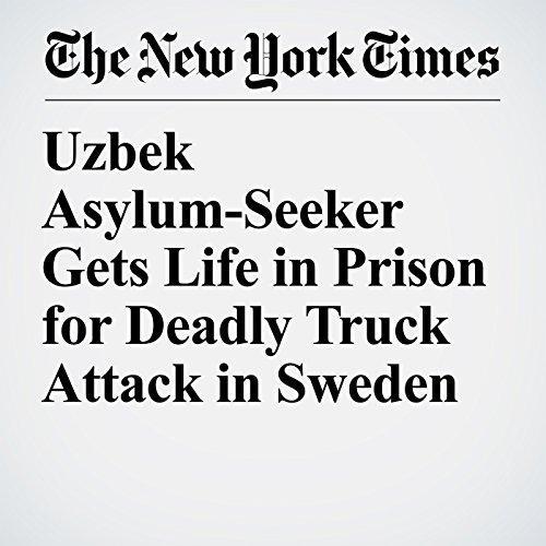 Uzbek Asylum-Seeker Gets Life in Prison for Deadly Truck Attack in Sweden copertina
