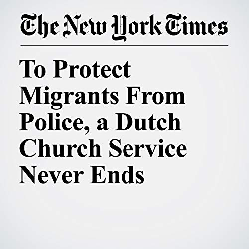 To Protect Migrants From Police, a Dutch Church Service Never Ends audiobook cover art
