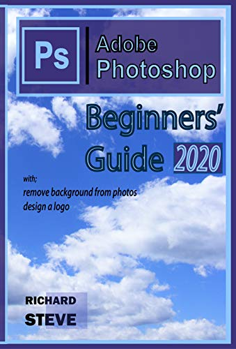 Adobe Photoshop Beginners' Guide 2020: The Hidden Secret 🐫🐫🐫 (English Edition)