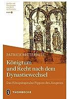 Konigtum Und Recht Nach Dem Dynastiewechsel: Das Konigskapitular Pippins Des Jungeren (Quellen Und Forschungen Zum Recht Im Mittelalter)