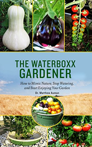 The Waterboxx Gardener: How to Mimic Nature, Stop Watering, and Start Enjoying Your Garden (English Edition)