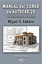 Manual del Curso Autocad 2D (2012 y versi¨®n Autocad Cl¨¢sico) (Spanish Edition) by D'Addario, Miguel (2012) Paperback