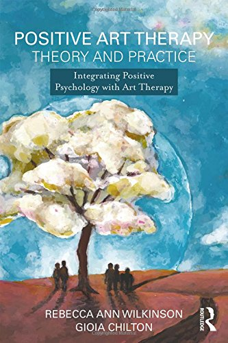Positive Art Therapy Theory and Practice: Integrating Positive Psychology with Art Therapy