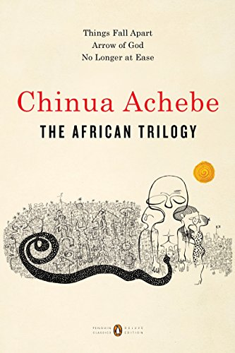The African Trilogy: Things Fall Apart; Arrow of God; No Longer at Ease (Penguin Classics Deluxe Edition) (English Edition)