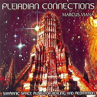 Marcus Viana: Pleiadian Connections (Shamanic Space Music for Healing and Meditation) by Marcus Viana (2008-11-25)