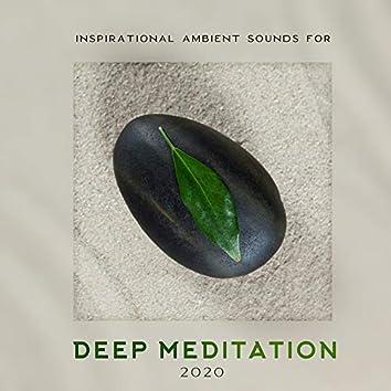 Inspirational Ambient Sounds for Deep Meditation 2020