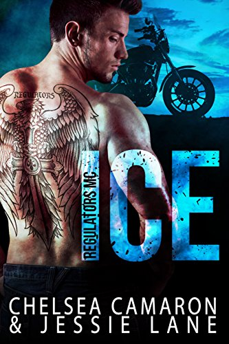 Ice (Regulators MC Book 1) by [Chelsea Camaron, Jessie Lane]