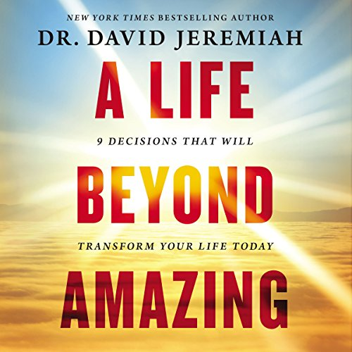 A Life Beyond Amazing     9 Decisions That Will Transform Your Life Today              By:                                                                                                                                 David Jeremiah                               Narrated by:                                                                                                                                 Tommy Cresswell                      Length: 6 hrs and 19 mins     137 ratings     Overall 4.8