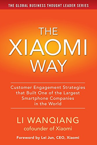 The Xiaomi Way Customer Engagement Strategies That Built One of the Largest Smartphone Companies in the World (English Edition)