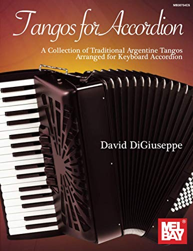Tangos for Accordion: A Collection of Traditional Argentine Tangos Arranged for Keyboard Accordion