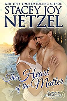 The Heart of the Matter (Welcome To Redemption Book 6) by [Stacey Joy Netzel]