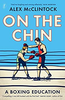On the Chin: A Boxing Education by [Alex McClintock]