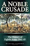 A Noble Crusade: The History Of Eighth Army, 1941-45