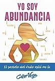 Yo Soy Abundancia: El Secreto del Éxito está en ti - Volumen 1