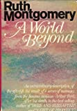 A world beyond;: A startling message from the eminent psychic Arthur Ford from beyond the grave