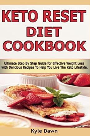 Keto Reset Diet Cookbook: Ultimate Step by Step Guide for Effective Weight Loss With Delicious Recipes to Help You Live the Keto Lifestyle!