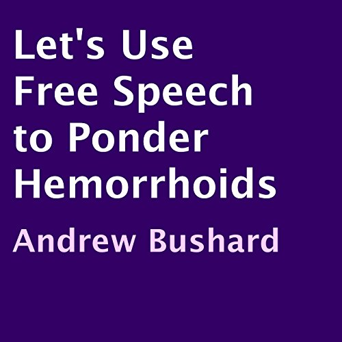 Let's Use Free Speech to Ponder Hemorrhoids audiobook cover art