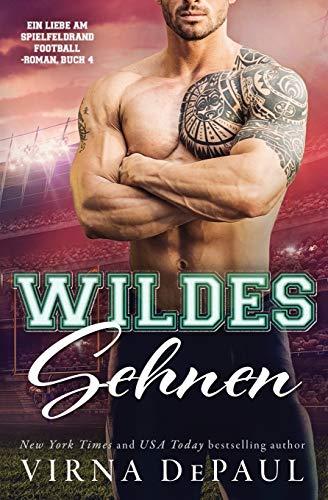 Wildes Sehnen (Ein Liebe am Spielfeldrand Football-Roman, Band 4)